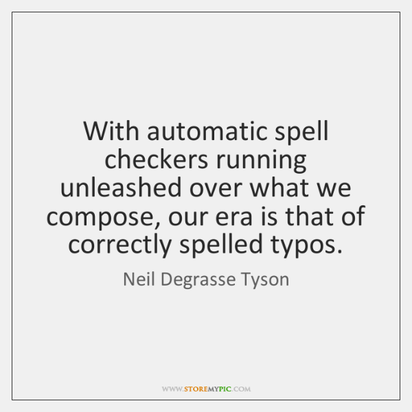 With automatic spell checkers running unleashed over what we compose, our era ...