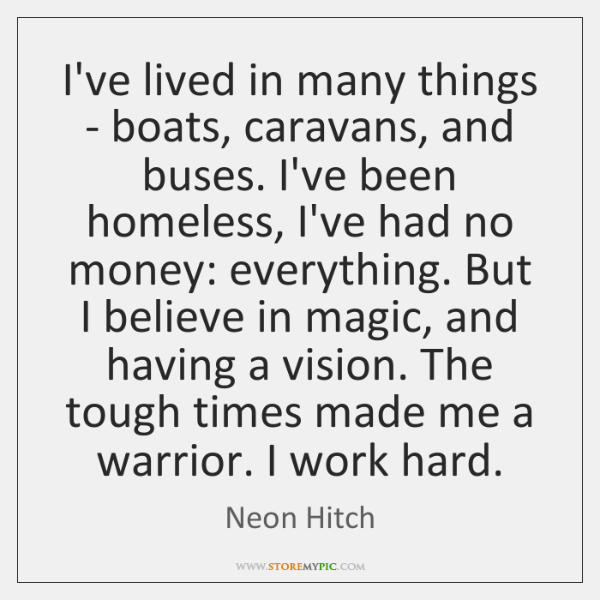 I've lived in many things - boats, caravans, and buses. I've been ...