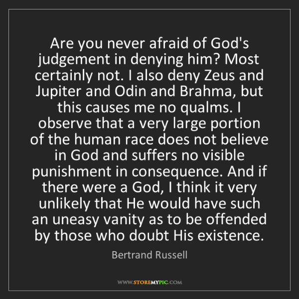 Bertrand Russell: Are you never afraid of God's judgement in denying him?...