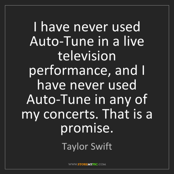 Taylor Swift: I have never used Auto-Tune in a live television performance,...