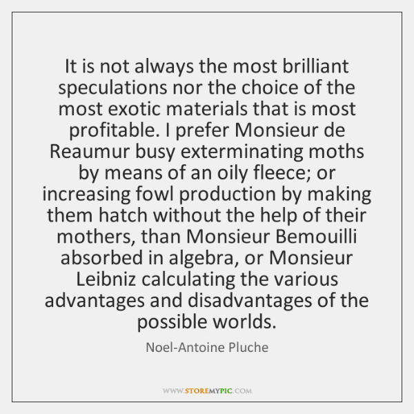 It is not always the most brilliant speculations nor the choice of ...