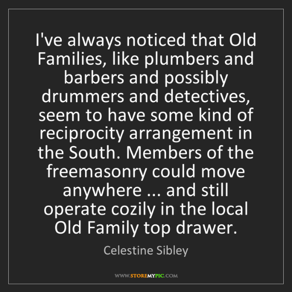 Celestine Sibley: I've always noticed that Old Families, like plumbers...