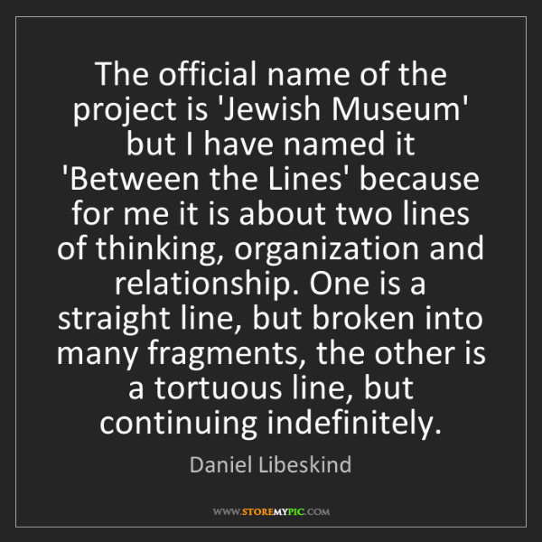 Daniel Libeskind: The official name of the project is 'Jewish Museum' but...