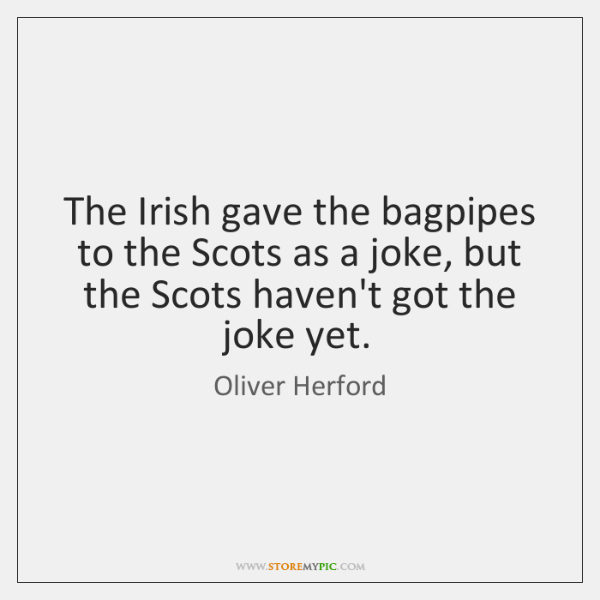 The Irish gave the bagpipes to the Scots as a joke, but ...