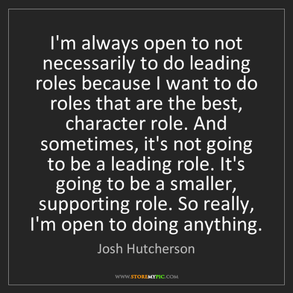 Josh Hutcherson: I'm always open to not necessarily to do leading roles...