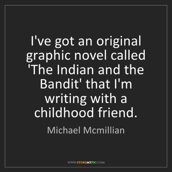 Michael Mcmillian: I've got an original graphic novel called 'The Indian...