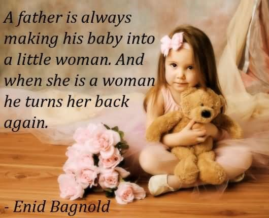 A father is always making his baby into a little woman and when she is a woman he turn