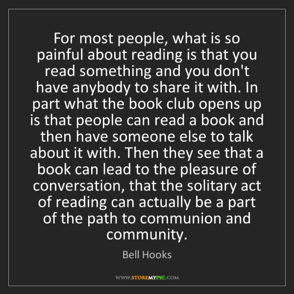 Bell Hooks: For most people, what is so painful about reading is...