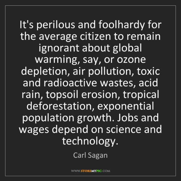 Carl Sagan: It's perilous and foolhardy for the average citizen to...
