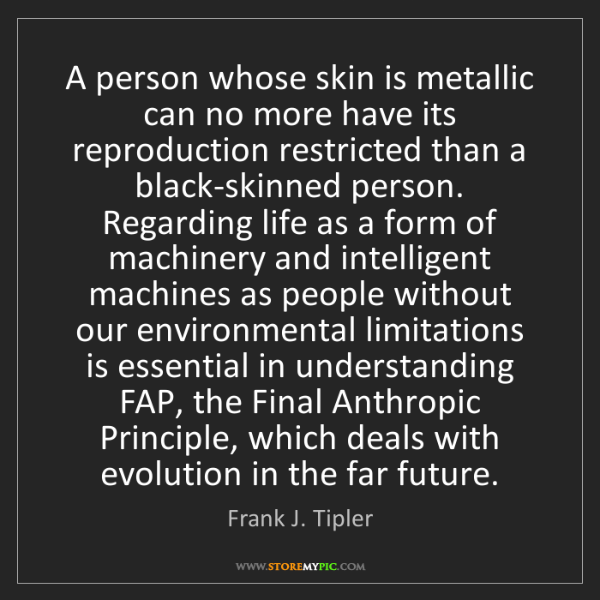 Frank J. Tipler: A person whose skin is metallic can no more have its...