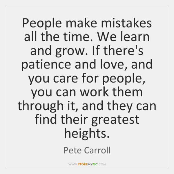 People make mistakes all the time. We learn and grow. If there's ...