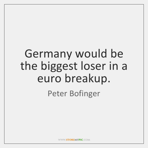 Germany would be the biggest loser in a euro breakup.