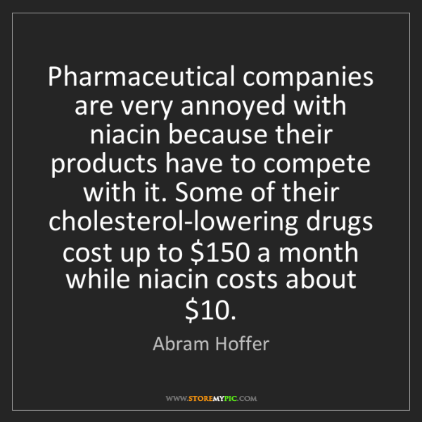 Abram Hoffer: Pharmaceutical companies are very annoyed with niacin...