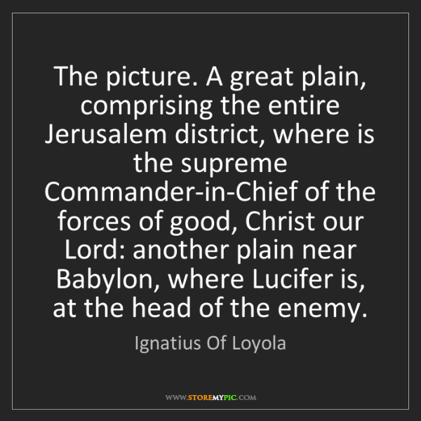 Ignatius Of Loyola: The picture. A great plain, comprising the entire Jerusalem...