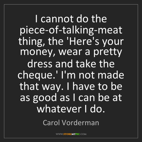 Carol Vorderman: I cannot do the piece-of-talking-meat thing, the 'Here's...