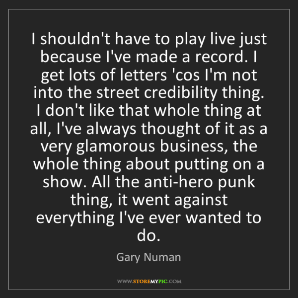Gary Numan: I shouldn't have to play live just because I've made...