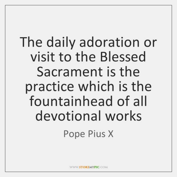 The daily adoration or visit to the Blessed Sacrament is the practice ...