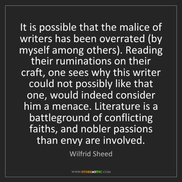 Wilfrid Sheed: It is possible that the malice of writers has been overrated...