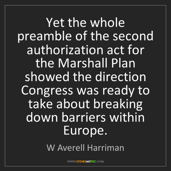 W Averell Harriman: Yet the whole preamble of the second authorization act...