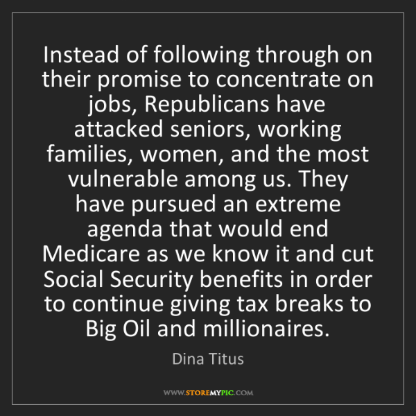 Dina Titus: Instead of following through on their promise to concentrate...