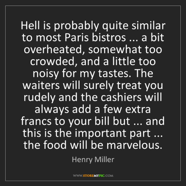 Henry Miller: Hell is probably quite similar to most Paris bistros...