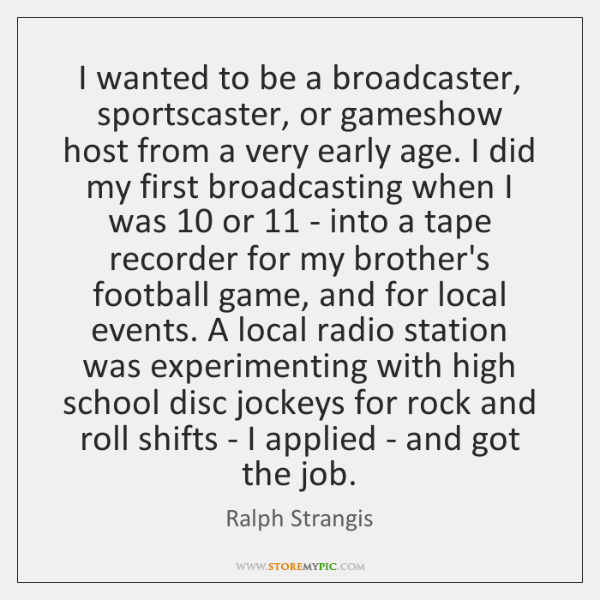 I wanted to be a broadcaster, sportscaster, or gameshow host from a ...