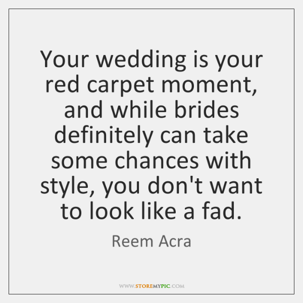 Your wedding is your red carpet moment, and while brides definitely can ...