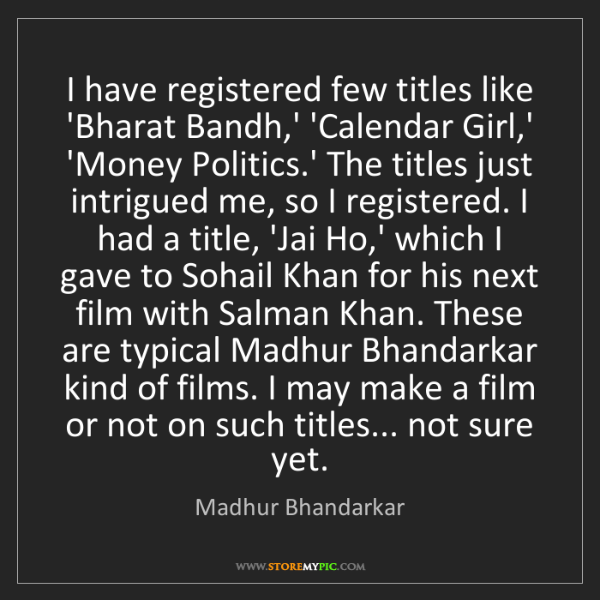 Madhur Bhandarkar: I have registered few titles like 'Bharat Bandh,' 'Calendar...