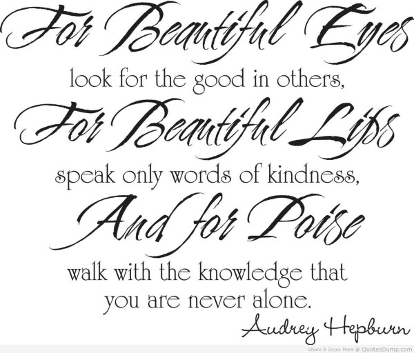 For beautiful eyes look for the good is others for beautiful lips speak only words of k