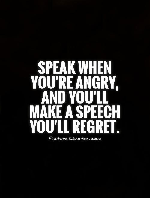 Speak When Youre Angry And Youll Make A Speech Youll Regret Storemypic