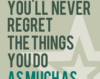 Youll Never Regret The Things You Do As Much As Storemypic