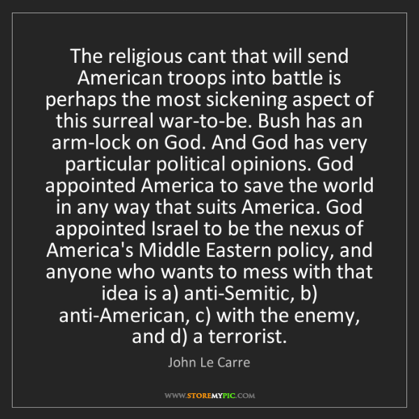 John Le Carre: The religious cant that will send American troops into...
