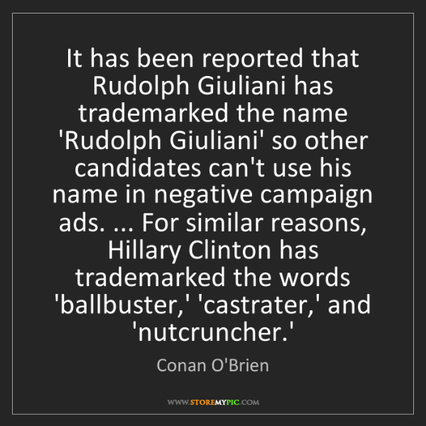 Conan O'Brien: It has been reported that Rudolph Giuliani has trademarked...