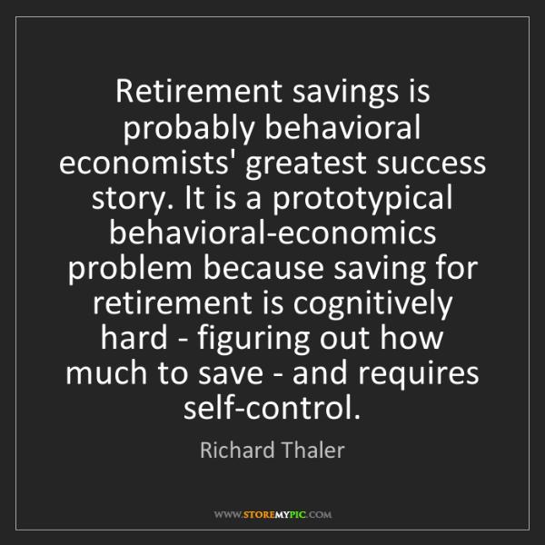 Richard Thaler: Retirement savings is probably behavioral economists'...
