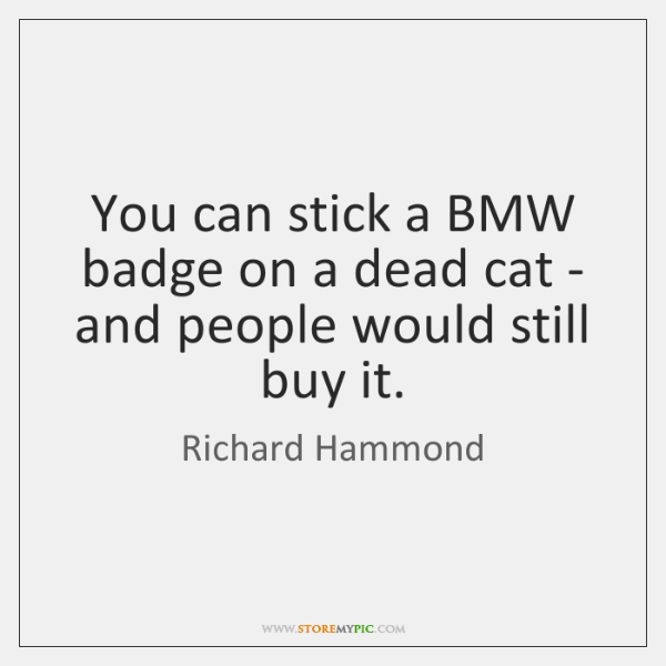 You can stick a BMW badge on a dead cat - and ...