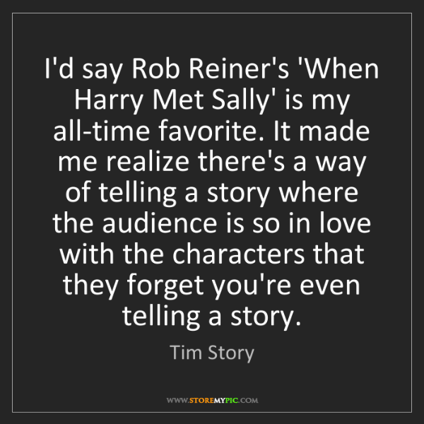 Tim Story: I'd say Rob Reiner's 'When Harry Met Sally' is my all-time...