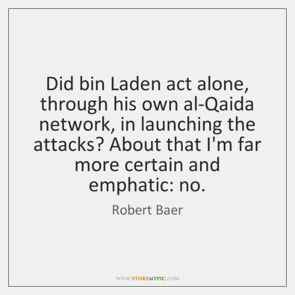 Did bin Laden act alone, through his own al-Qaida network, in launching ...