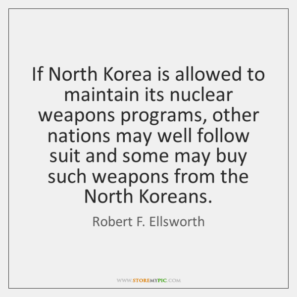 If North Korea is allowed to maintain its nuclear weapons programs, other ...