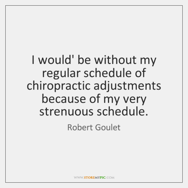 I would' be without my regular schedule of chiropractic adjustments because of ...