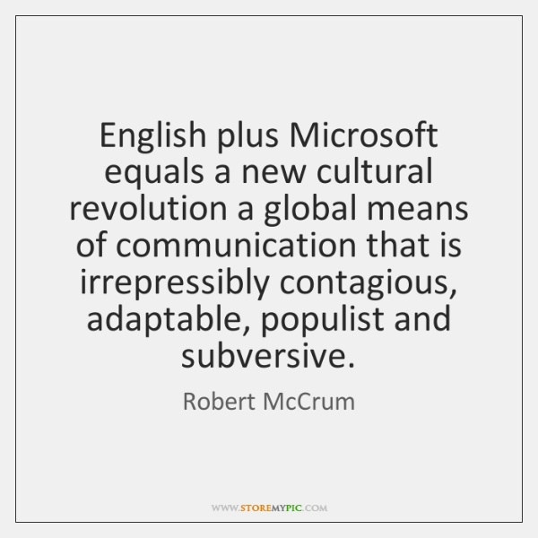 English plus Microsoft equals a new cultural revolution a global means of ...