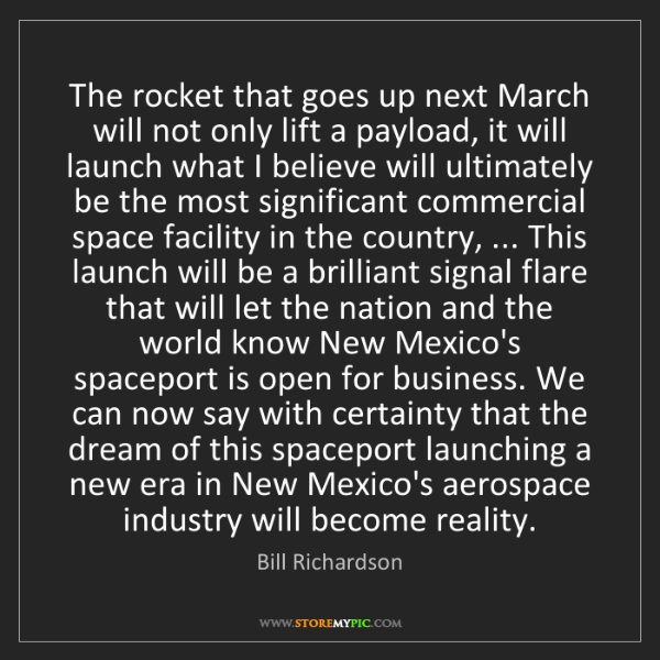 Bill Richardson: The rocket that goes up next March will not only lift...