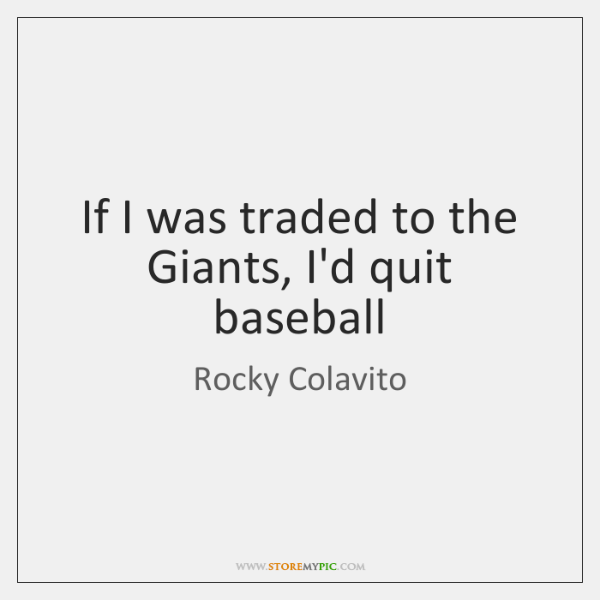 If I was traded to the Giants, I'd quit baseball
