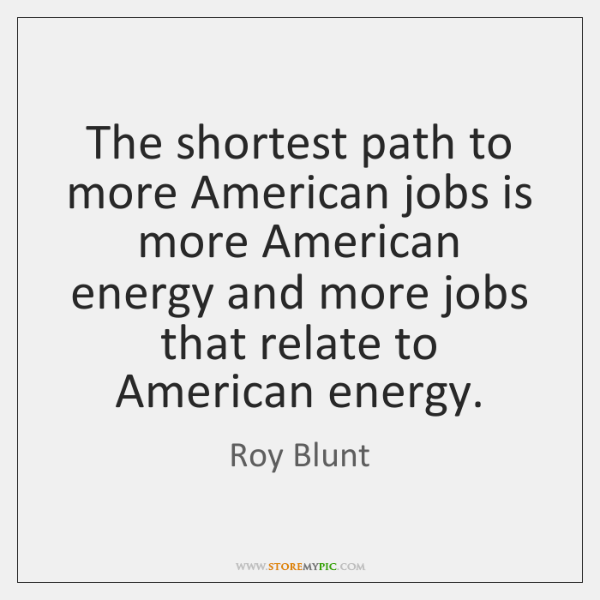 The shortest path to more American jobs is more American energy and ...