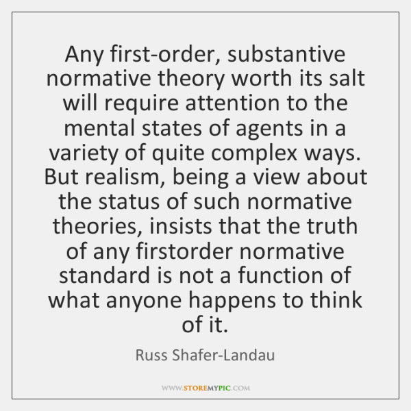 Any first-order, substantive normative theory worth its salt will require attention to ...