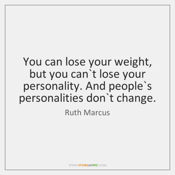 You Can Lose Your Weight But You Cant Lose Your Personality