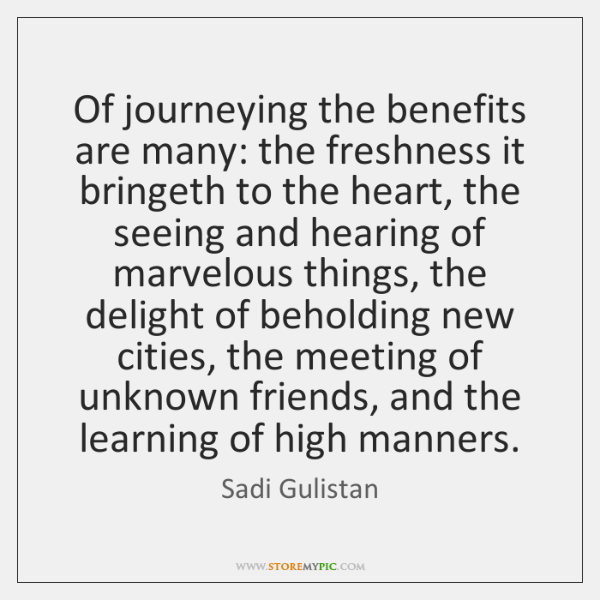 Of journeying the benefits are many: the freshness it bringeth to the ...