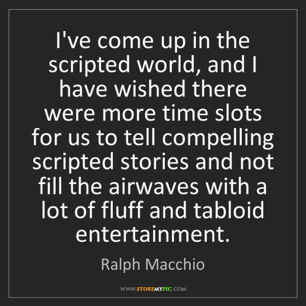 Ralph Macchio: I've come up in the scripted world, and I have wished...