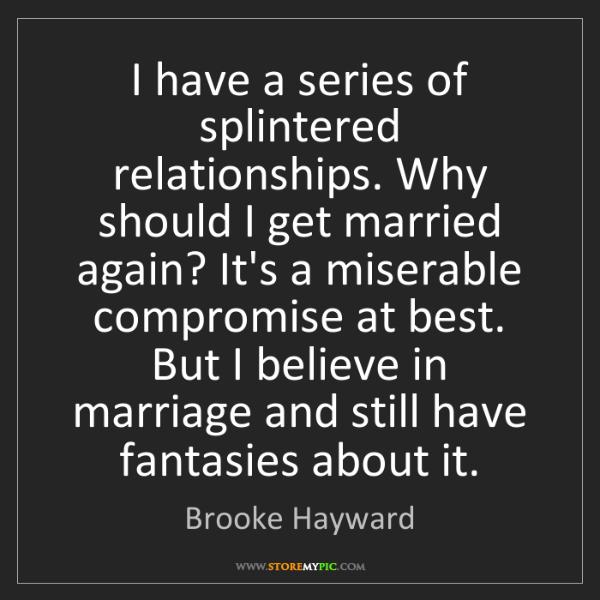 Brooke Hayward: I have a series of splintered relationships. Why should...