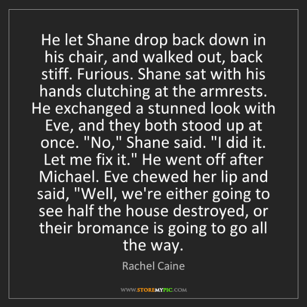Rachel Caine: He let Shane drop back down in his chair, and walked...