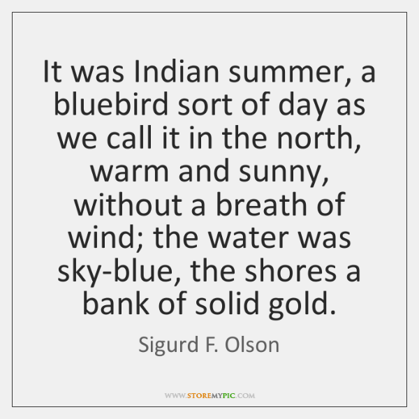 It was Indian summer, a bluebird sort of day as we call ...